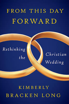 Picture of From This Day Forward--Rethinking the Christian Wedding