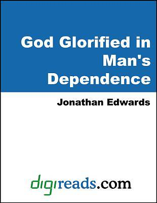 God Glorified in Mans Dependence [Adobe Ebook]