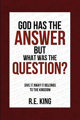God Has the Answer But What Was the Question?