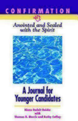 Confirmation: Anointed & Sealed with the Spirit, A Journal for Younger Candidates