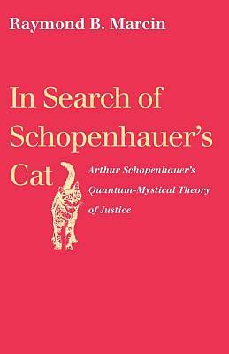 Picture of In Search of Schopenhauer's Cat Arthur Schopenhauer's Quantum-Mystical Theory of Justice
