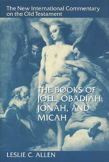 The New International Commentary on the Old Testament - Joel, Obadiah, Jonah, and Micah