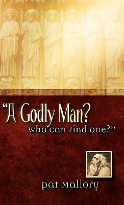 Picture of A Godly Man? Who Can Find One?