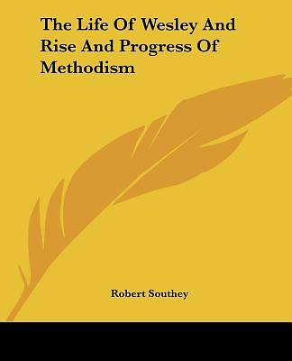 Picture of The Life of Wesley and Rise and Progress of Methodism