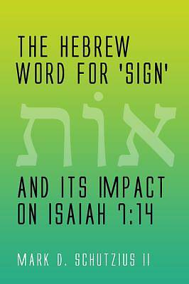 The Hebrew Word for Sign and Its Impact on Isaiah 7