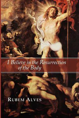 I Believe in the Resurrection of the Body