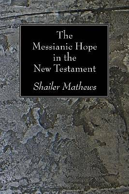 Picture of The Messianic Hope in the New Testament