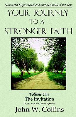 Your Journey to a Stronger Faith Volume One the Invitation Based Upon the Twelve Apostles