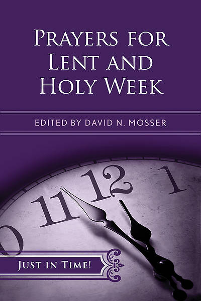 Just in Time! Prayers for Lent and Holy Week