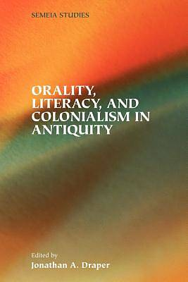 Orality, Literacy, and Colonialism in Antiquity