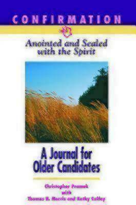 Confirmation: Anointed & Sealed with the Spirit, A Journal for Older Candidates