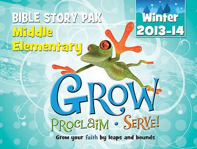 Grow, Proclaim, Serve! Middle Elementary Bible Story Pak Winter 2013-14