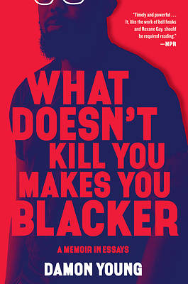 Picture of What Doesn't Kill You Makes You Blacker