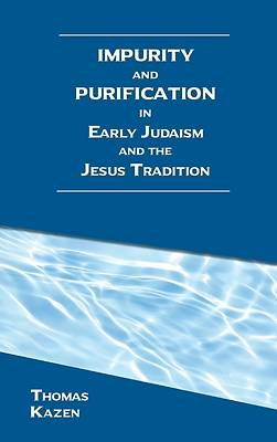 Picture of Impurity and Purification in Early Judaism and the Jesus Tradition
