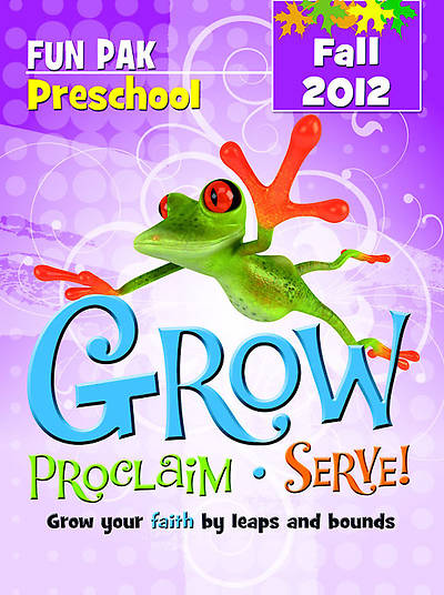 Grow, Proclaim, Serve! Preschool Fun Pak Fall 2012