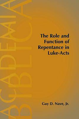 The Role and Function of Repentance in Luke-Acts