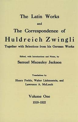 The Latin Works and the Correspondence of Hulderich Zwingli