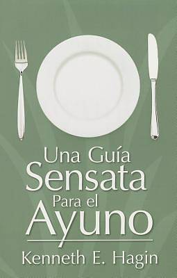 Una Guia Sensata Para el Ayuno = A Commonsense Guide to Fasting
