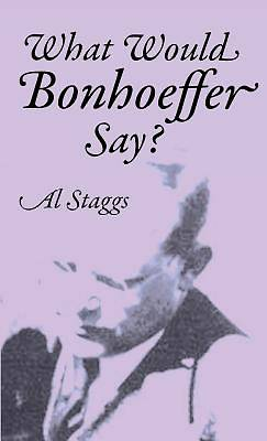 Picture of What Would Bonhoeffer Say?