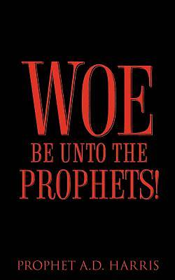 Woe Be Unto the Prophets!