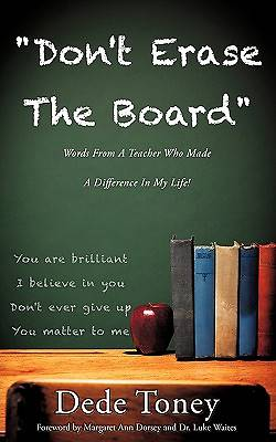 Dont Erase the Board Words from a Teacher Who Made a Difference in My Life!