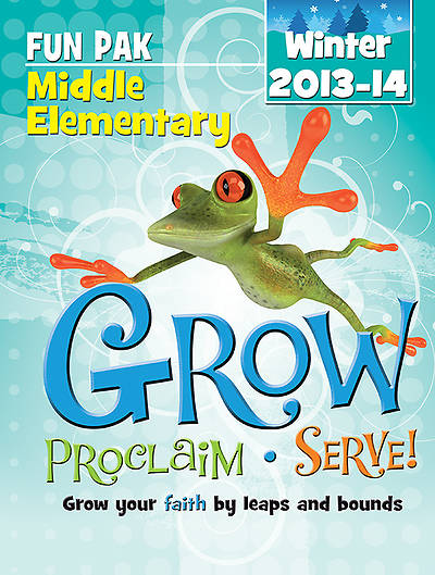 Grow, Proclaim, Serve! Middle Elementary Fun Pak Winter 2013-14
