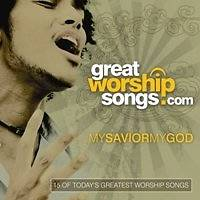 Picture of My Savior My God; 15 of Today's Greatest Worship Songs