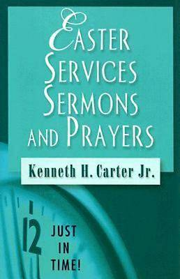 Just in Time! Easter Services Sermons and Prayers