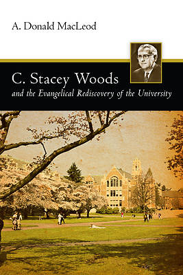 Picture of C. Stacey Woods and the Evangelical Rediscovery of the University