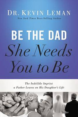 Picture of Be the Dad She Needs You to Be