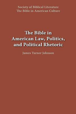 Picture of The Bible in American Law, Politics, and Political Rhetoric