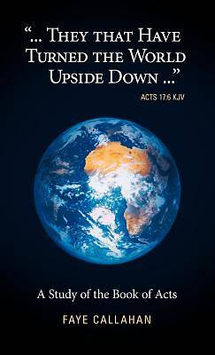 ".."".They That Have Turned the World Upside Down..."" Acts 17"