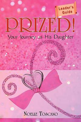 Prized! Your Journey as His Daughter - Leaders Guide