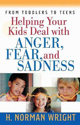 Helping Your Kids Deal with Anger Fear and Sadness