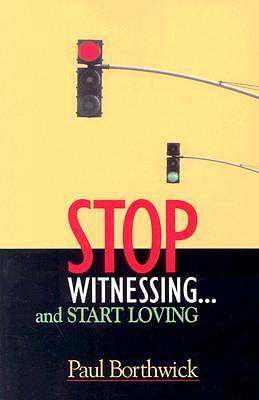 Picture of Stop Witnessing, and Start Loving