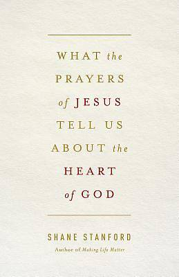 What the Prayers of Jesus Tell Us About the Heart of God - eBook [ePub]