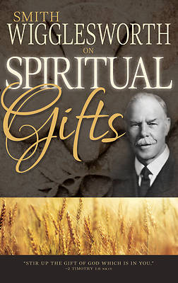 Smith Wigglesworth on Spiritual Gifts