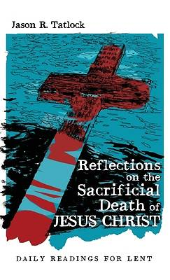 Picture of Reflections on the Sacrificial Death of Jesus Christ