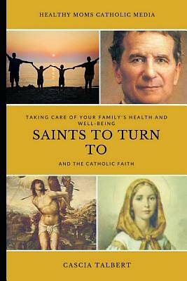 Picture of Taking Care of Your Family's Health and Well-Being, Saints to Turn to and the Catholic Faith