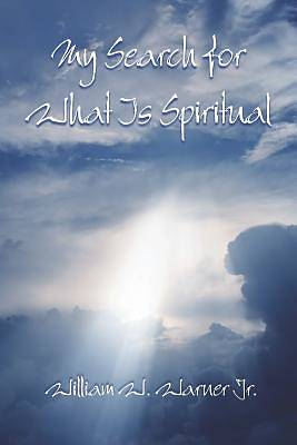 My Search for What Is Spiritual