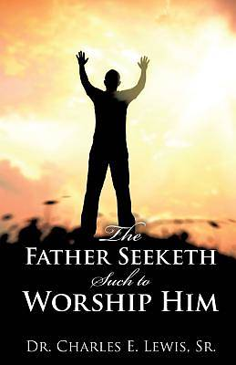 The Father Seeketh Such to Worship Him
