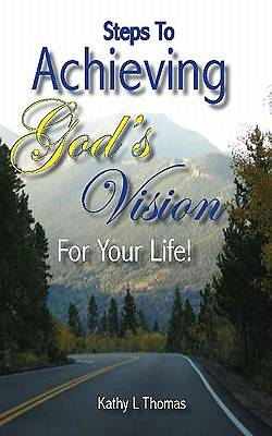 Steps to Achieving Gods Vision for Your Life!