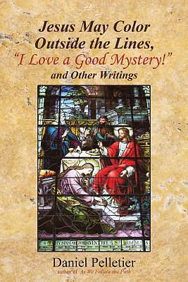 "Picture of Jesus May Color Outside the Lines, ""i Love a Good Mystery!"" and Other Writings"