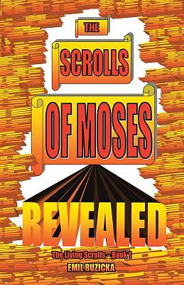 The Scrolls of Moses Revealed
