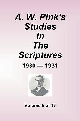 A.W. Pinks Studies in the Scriptures - 1930-31, Volume 5 of 17