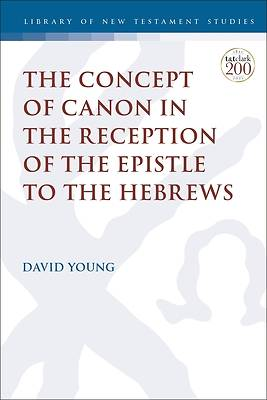 Picture of The Concept of Canon in the Reception of the Epistle to the Hebrews
