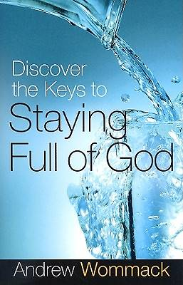 Discover the Keys to Staying Full of God