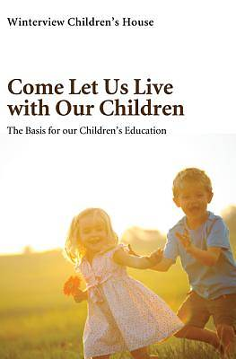 Come Let Us Live with Our Children