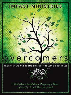 Overcomers a Faith-Based Small Group Program for Those Affected by Sexual Abuse or Assault