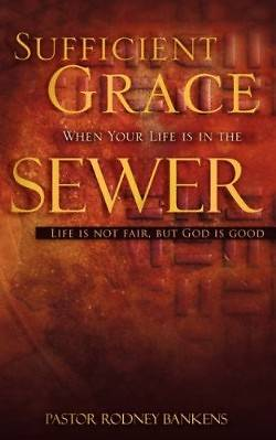 Sufficient Grace When Your Life Is in the Sewer